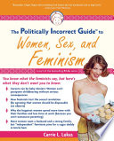 """""""The Politically Incorrect Guide to Women, Sex And Feminism"""" by Carrie L. Lukas"""