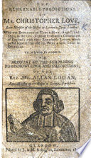 The Remarkable Predictions of Mr  C  Love     With three remarkable letters which passed betwixt him and his wife  Mary Love      To which is added  an account of the surprising foreknowledge and predictions of the Rev  Mr  Allan Logan Book PDF