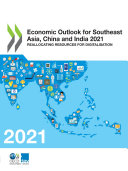 Economic Outlook for Southeast Asia, China and India 2021 Reallocating Resources for Digitalisation