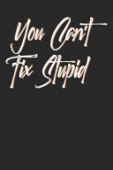 You Can t Fix Stupid