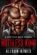 Ruthless King: A Dark Mafia Fated-Mate Omegaverse Romance Pdf