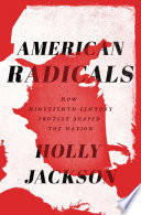 link to American radicals : how nineteenth-century protest shaped the nation in the TCC library catalog