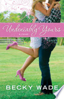 """""""Undeniably Yours (A Porter Family Novel Book #1)"""" by Becky Wade"""