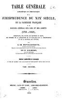 Table générale alphabétique et chronologique de la Jurisprudence du XIXe siècle, de la Pasicrisie française, et du Recueil général des lois et des arrêts, 1791 à 1850