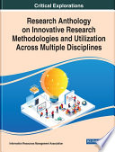 Research Anthology on Innovative Research Methodologies and Utilization Across Multiple Disciplines
