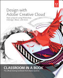 Design with Adobe Creative Cloud Classroom in a Book  : Basic Projects using Photoshop, InDesign, Muse, and More
