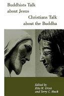 Buddhists Talk About Jesus  Christians Talk About the Buddha