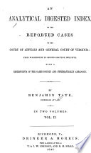 An Analytical Digested Index Of The Reported Cases Of The Court Of Appeals And General Court Of Virgnia