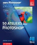 50 ateliers pour Photoshop - 3ème édition