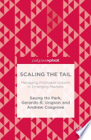 Scaling the Tail  Managing Profitable Growth in Emerging Markets PDF Book
