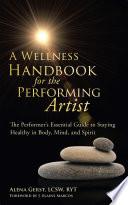 A Wellness Handbook for the Performing Artist Book