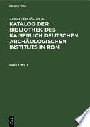 Katalog der Bibliothek des Kaiserlich Deutschen Archäologischen Instituts in Rom. Band 2, Teil 2