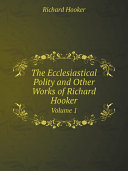 The Ecclesiastical Polity and Other Works of Richard Hooker [Pdf/ePub] eBook