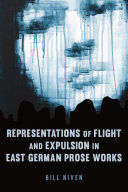 Representations of Flight and Expulsion in East German Prose Works
