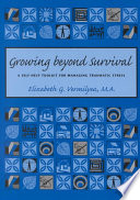 """""""Growing Beyond Survival: A Self-Help Toolkit for Managing Traumatic Stress"""" by Elizabeth G. Vermilyea"""