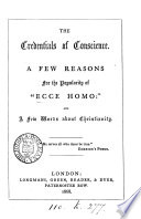 The credentials of conscience: a few reasons for the popularity of [sir J.R. Seeley's] 'Ecce homo', and a few words about Christianity [by M. Hall].