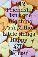 Our Friendship Isn t One Big Thing It s A Million Little Things Happy 47th Birthday