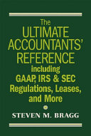 The Ultimate Accountants  Reference Including GAAP  IRS   SEC Regulations  Leases  and More