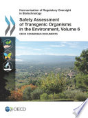 Harmonisation of Regulatory Oversight in Biotechnology Safety Assessment of Transgenic Organisms in the Environment  Volume 6 OECD Consensus Documents