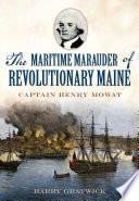 The Maritime Marauder of Revolutionary Maine  Captain Henry Mowat