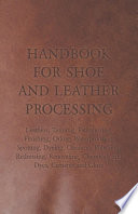 Handbook for Shoe and Leather Processing   Leathers  Tanning  Fatliquoring  Finishing  Oiling  Waterproofing  Spotting  Dyeing  Cleaning  Polishing  R
