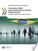 OECD Public Governance Reviews Innovation Skills and Leadership in Brazil's Public Sector Towards a Senior Civil Service System