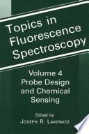 Topics in Fluorescence Spectroscopy  : Volume 4: Probe Design and Chemical Sensing