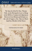 The Speech of the Rt  Hon  Thomas Orde  on His Moving for Leave to Bring in the Bill for a Commercial Adjustment Between Great Britain and Ireland  on the 12th of August  1785  Taken in Short Hand by a Member of the House