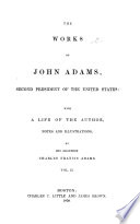 The Works Of John Adams Second President Of The United States Diary With Passages From An Autobiography Notes Of Debates In The Continental Congress In 1775 And 1776 Autobiography