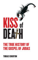 The Kiss of Death  The True History of The Gospel of Judas