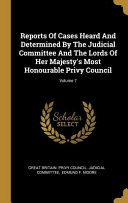 Reports Of Cases Heard And Determined By The Judicial Committee And The Lords Of Her Majesty's Most Honourable Privy Council;