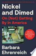 """""""Nickel and Dimed: On (Not) Getting By in America"""" by Barbara Ehrenreich"""