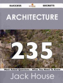 Architecture 235 Success Secrets   235 Most Asked Questions on Architecture   What You Need to Know