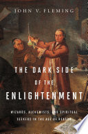 The Dark Side of the Enlightenment  Wizards  Alchemists  and Spiritual Seekers in the Age of Reason