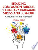 Reducing Compassion Fatigue  Secondary Traumatic Stress  and Burnout