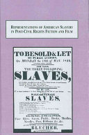 Representations of American Slavery in Post civil Rights Fiction and Film