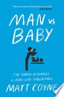 """Man vs. Baby: The Chaos and Comedy of Real-Life Parenting"" by Matt Coyne"