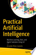 """""""Practical Artificial Intelligence: Machine Learning, Bots, and Agent Solutions Using C#"""" by Arnaldo Pérez Castaño"""