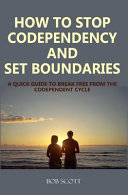 How to Stop Codependency And Set Boundaries