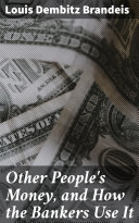 Other People's Money, and How the Bankers Use It [Pdf/ePub] eBook