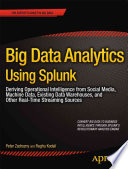 """""""Big Data Analytics Using Splunk: Deriving Operational Intelligence from Social Media, Machine Data, Existing Data Warehouses, and Other Real-Time Streaming Sources"""" by Peter Zadrozny, Raghu Kodali"""