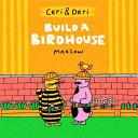 Ceri & Deri: Build a Birdhouse