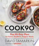 """Cook90: The 30-Day Plan for Faster, Healthier, Happier Meals"" by David Tamarkin, Editors of Epicurious"