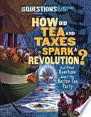 How Did Tea and Taxes Spark a Revolution