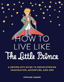 How to Live Like the Little Prince