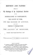 Reports and Papers Read at the Meetings of the Architectural Societies of the Archdeaconry of Northhampton  the Counties of York and Lincoln  etc