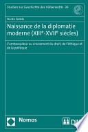 Naissance de la diplomatie moderne (XIIIe-XVIIe siècles)  : L'ambassadeur au croisement du droit, de l'éthique et de la politique