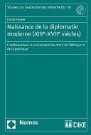 Naissance de la diplomatie moderne (XIIIe-XVIIe siècles): ...