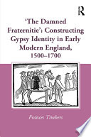 The Damned Fraternitie   Constructing Gypsy Identity in Early Modern England  1500   1700