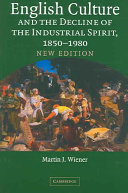 English Culture and the Decline of the Industrial Spirit  1850 1980